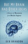 But My Brain Had Other Ideas: A Memoir of Recovery from Brain Injury