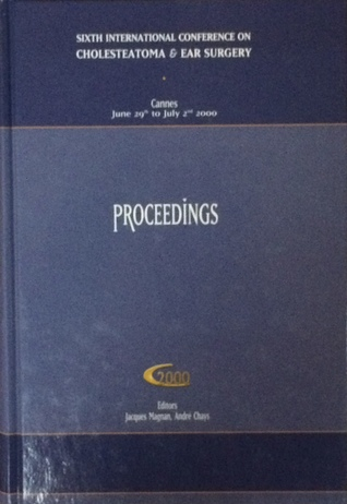 Proceedings of the Sixth international Conference on Cholesteatoma & Ear Surgery