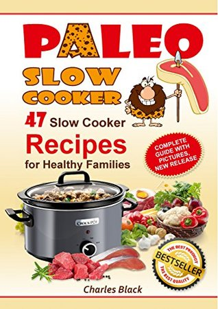 Paleo Slow Cooker: 47 Slow Cooker Recipes for Healthy Families (paleo slow cooker, crock pot chicken, slow cooker cookbook, paleo cookbook, paleo diet, paleo recipes, paleo cleanse)