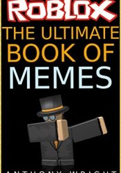 The Ultimate Book of Memes: Filled With More Than 100 Hilarious ROBLOX Memes and Jokes! Pdf Book