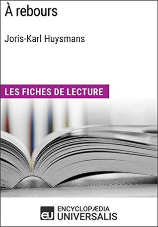 À rebours de Joris-Karl Huysmans: Les Fiches de lecture d'Universalis