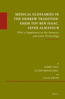 Medical Glossaries in the Hebrew Tradition: Shem Tov Ben Isaac, Sefer Almansur: With a Supplement on the Romance and Latin Terminology