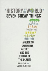 A History of the World in Seven Cheap Things: A Guide to Capitalism, Nature, and the Future of the Planet Book Pdf