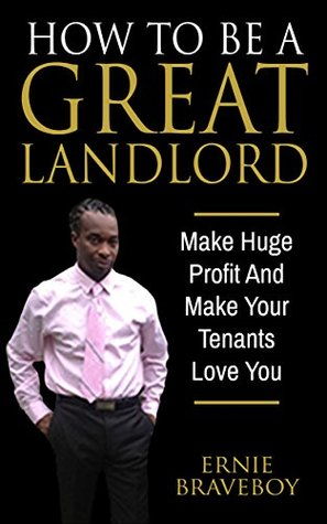 How To Be A Great Landlord, Make Huge Profit And Make Your Tenants Love You: realestate 101 how to be a great landlord