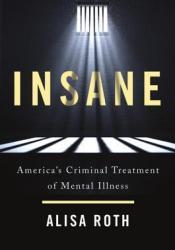 Insane: America's Criminal Treatment of Mental Illness Pdf Book