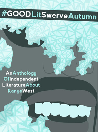 #GOODLit SwerveAutumn: An Anthology of Literature About Kanye West