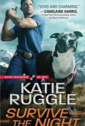 Survive the Night (Rocky Mountain K9 Unit, #3) Pdf Book