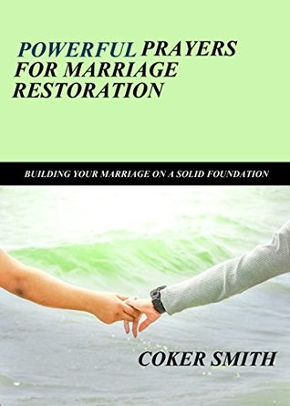 Powerful Prayers for marriage restoration: Building your marriage on a solid foundation