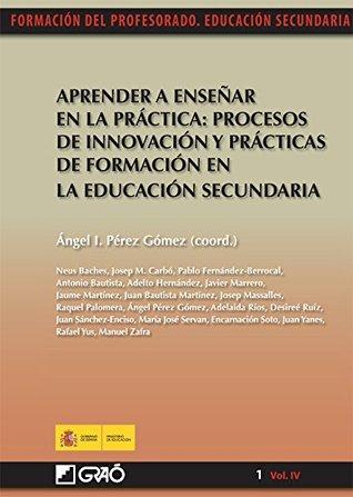 Aprender a enseñar en la práctica:procesos de innovación y prácticas de formación en la educación se