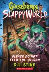 Please Do Not Feed the Weirdo (Goosebumps SlappyWorld, #4) Pdf Book