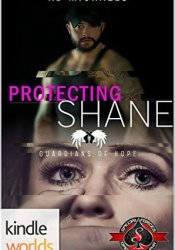 Protecting Shane (Special Forces: Operation Alpha Kindle Worlds Novella; Guardians of Hope Book 4) Pdf Book