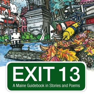 Exit 13: A Maine Guidebook in Stories and Poems
