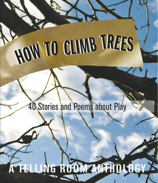 How to Climb Trees: 40 Stories and Poems about Play