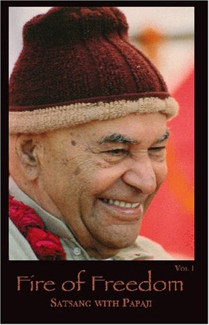 The Fire of Freedom, Satsang with Papaji (The Fire of Freedom, Volume 1)