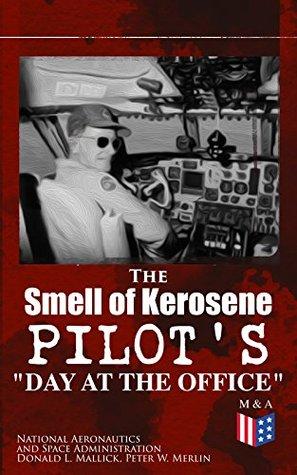 "The Smell of Kerosene: Pilot's ""Day at the Office"": Naval Air Operation, Jet & High Desert Research, Super Crusader, XB70, M2-F1, Triple-Sonic YF-12 Blackbird & Lunar Landing Research Vehicle"