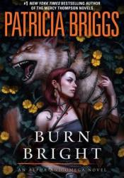 Burn Bright (Alpha & Omega, #5; Mercy Thompson World - Complete, #15) Pdf Book