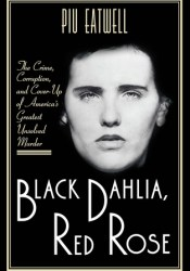 Black Dahlia, Red Rose: The Crime, Corruption, and Cover-Up of America's Greatest Unsolved Murder Pdf Book