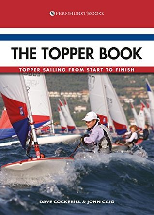The Topper Book: Topper Sailing From Start to Finish (Start to Finish