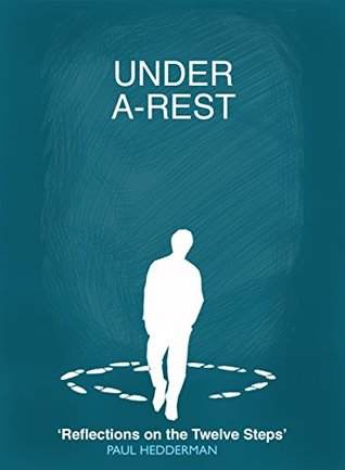 Under A-Rest: Reflections on the Twelve Steps