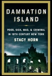 Damnation Island: Poor, Sick, Mad, & Criminal in 19th-Century New York Pdf Book