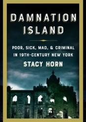 Damnation Island: Poor, Sick, Mad, & Criminal in 19th-Century New York Pdf Book