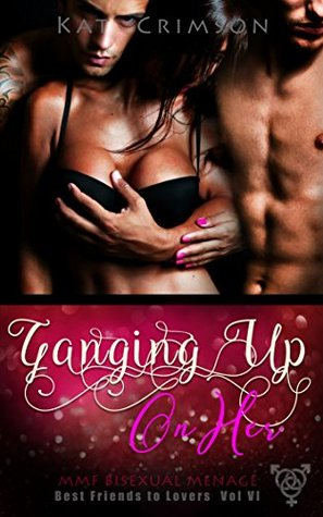 Ganging Up On Her: MMF Bisexual Menage (Best Friends to Lovers Book 6)