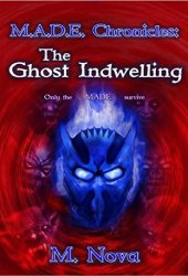 M.A.D.E. Chronicles: The Ghost Indwelling