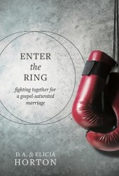 Enter the Ring: Fighting Together for a Gospel-Saturated Marriage Pdf Book