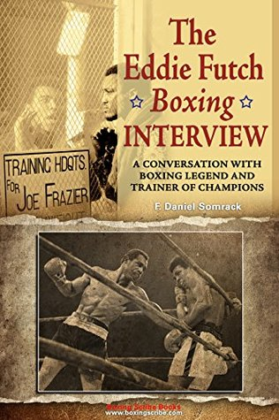 THE EDDIE FUTCH INTERVIEW: A Conversation with Boxing Legend and Trainer of Champions