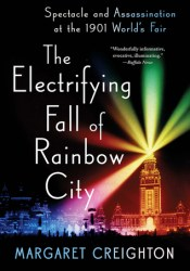 The Electrifying Fall of Rainbow City: Spectacle and Assassination at the 1901 Worlds Fair Pdf Book