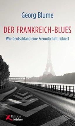 Der Frankreich-Blues: Wie Deutschland eine Freundschaft riskiert