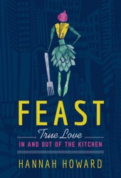 Feast: True Love in and out of the Kitchen Book
