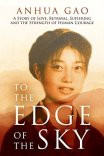 To the Edge of the Sky: A Story of Love, Betrayal, Suffering, and the Strength of Human Courage
