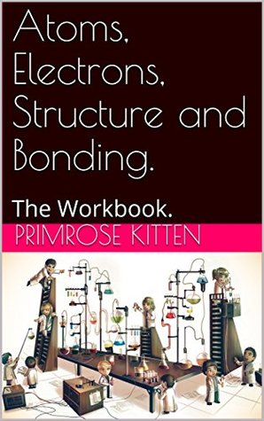 Atoms, Electrons, Structure and Bonding.: The Workbook.