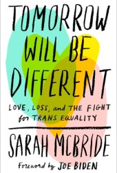 Tomorrow Will Be Different: Love, Loss, and the Fight for Trans Equality Book