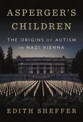 Asperger's Children: The Origins of Autism in Nazi Vienna Pdf Book