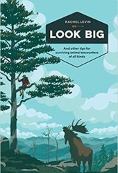 Look Big: And Other Tips for Surviving Animal Encounters of All Kinds Book