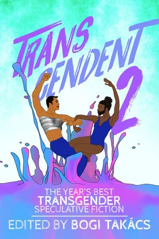 Transcendent 2: The Year's Best Transgender Speculative Fiction 2016