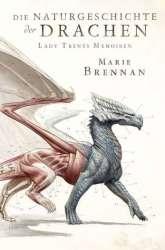 Die Naturgeschichte der Drachen (Lady Trents Memoiren #1)