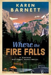 Where the Fire Falls (Vintage National Parks, #2) Book