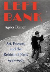 Left Bank: Art, Passion, and the Rebirth of Paris, 1940-50 Pdf Book