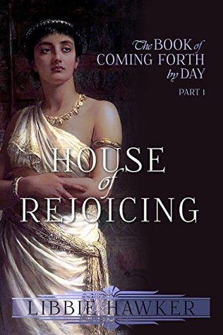 House of Rejoicing (The Book of Coming Forth by Day, #1)