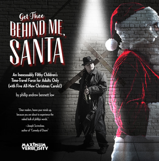 Get Thee Behind Me, Santa: An Inexcusably Filthy Children's Time-Travel Farce for Adults Only
