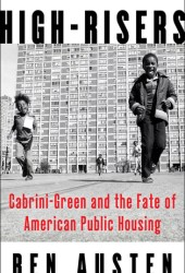 High-Risers: Cabrini-Green and the Fate of American Public Housing Pdf Book