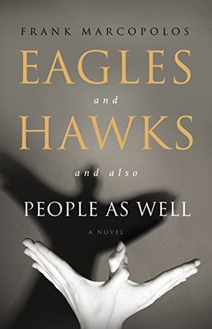 Eagles and Hawks and Also People As Well: A Novel