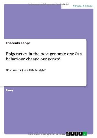 Epigenetics in the post genomic era: Can behaviour change our genes?: Was Lamarck just a little bit right?