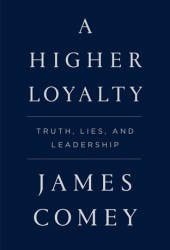 A Higher Loyalty: Truth, Lies, and Leadership Book