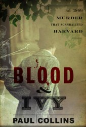 Blood & Ivy: The 1849 Murder That Scandalized Harvard Pdf Book