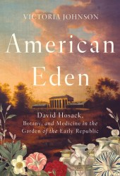 American Eden: David Hosack, Botany, and Medicine in the Garden of the Early Republic Pdf Book