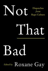 Not That Bad: Dispatches from Rape Culture Pdf Book